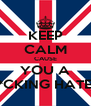 KEEP CALM CAUSE YOU A F*CKING HATER - Personalised Poster A4 size