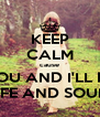 KEEP CALM cause YOU AND I'LL BE SAFE AND SOUND - Personalised Poster A4 size