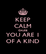 KEEP CALM CAUSE YOU ARE 1 OF A KIND - Personalised Poster A4 size