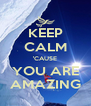 KEEP CALM 'CAUSE YOU ARE AMAZING - Personalised Poster A4 size