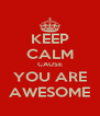 KEEP CALM CAUSE YOU ARE AWESOME - Personalised Poster A4 size