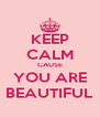 KEEP CALM CAUSE YOU ARE BEAUTIFUL - Personalised Poster A4 size