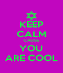 KEEP CALM CAUSE YOU ARE COOL - Personalised Poster A4 size