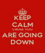 KEEP CALM CAUSE YOU ARE GOING DOWN - Personalised Poster A4 size