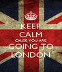 KEEP CALM CAUSE YOU ARE GOING TO LONDON - Personalised Poster A4 size