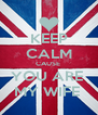 KEEP CALM CAUSE  YOU ARE  MY WIFE  - Personalised Poster A4 size