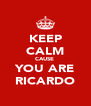 KEEP CALM CAUSE  YOU ARE RICARDO - Personalised Poster A4 size