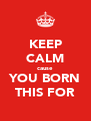 KEEP CALM cause YOU BORN THIS FOR - Personalised Poster A4 size