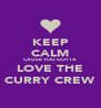 KEEP CALM CAUSE YOU GOTTA LOVE THE CURRY CREW - Personalised Poster A4 size