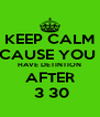 KEEP CALM CAUSE YOU  HAVE DETINTION AFTER  3 30 - Personalised Poster A4 size
