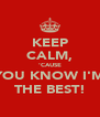 KEEP CALM, 'CAUSE YOU KNOW I'M THE BEST! - Personalised Poster A4 size