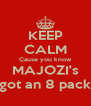 KEEP CALM Cause you know MAJOZI's got an 8 pack - Personalised Poster A4 size