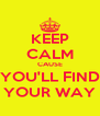 KEEP CALM CAUSE YOU'LL FIND YOUR WAY - Personalised Poster A4 size