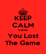 KEEP CALM Cause You Lost The Game - Personalised Poster A4 size