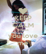 KEEP CALM CAUSE you love me - Personalised Poster A4 size