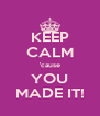 KEEP CALM 'cause YOU MADE IT! - Personalised Poster A4 size