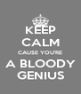 KEEP CALM CAUSE YOU'RE A BLOODY GENIUS - Personalised Poster A4 size