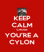 KEEP CALM CAUSE YOU'RE A CYLON - Personalised Poster A4 size