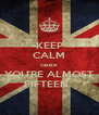 KEEP CALM cause YOU'RE ALMOST FIFTEEN   - Personalised Poster A4 size