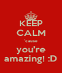 KEEP CALM 'cause you're amazing! :D - Personalised Poster A4 size