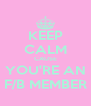 KEEP CALM CAUSE YOU'RE AN F/B MEMBER - Personalised Poster A4 size