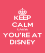KEEP CALM CAUSE YOU'RE AT DISNEY - Personalised Poster A4 size
