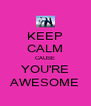 KEEP CALM CAUSE YOU'RE AWESOME - Personalised Poster A4 size