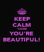 KEEP CALM 'CAUSE YOU'RE BEAUTIFUL! - Personalised Poster A4 size