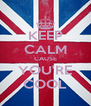KEEP CALM CAUSE YOU'RE COOL - Personalised Poster A4 size