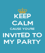KEEP CALM CAUSE YOU'RE INVITED TO MY PARTY - Personalised Poster A4 size