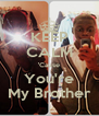 KEEP CALM 'Cause You're My Brother - Personalised Poster A4 size