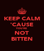KEEP CALM 'CAUSE YOU'RE NOT BITTEN - Personalised Poster A4 size