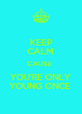 KEEP CALM CAUSE  YOU'RE ONLY YOUNG ONCE  - Personalised Poster A4 size
