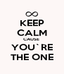 KEEP CALM CAUSE  YOU`RE THE ONE - Personalised Poster A4 size
