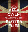 KEEP CALM 'CAUSE YOU SEE BUTTER FLIES - Personalised Poster A4 size