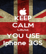 KEEP CALM CAUSE YOU USE Iphone 3GS - Personalised Poster A4 size