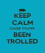 KEEP CALM CAUSE YOU'VE  BEEN TROLLED - Personalised Poster A4 size