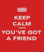 KEEP CALM 'cause YOU'VE GOT A FRIEND - Personalised Poster A4 size