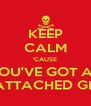 KEEP CALM 'CAUSE YOU'VE GOT AN OVERLY ATTACHED GIRLFRIEND - Personalised Poster A4 size
