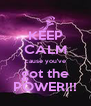 KEEP CALM cause you've got the POWER!!! - Personalised Poster A4 size