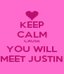 KEEP CALM CAUSE YOU WILL MEET JUSTIN - Personalised Poster A4 size