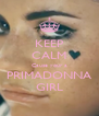 KEEP CALM Cause your a PRIMADONNA GIRL - Personalised Poster A4 size