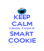 KEEP CALM CAUSE YOUR A SMART COOKIE - Personalised Poster A4 size