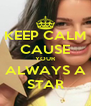 KEEP CALM CAUSE YOUR ALWAYS A STAR - Personalised Poster A4 size