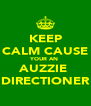 KEEP CALM CAUSE YOUR AN  AUZZIE  DIRECTIONER - Personalised Poster A4 size