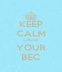 KEEP CALM CAUSE YOUR BEC - Personalised Poster A4 size
