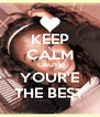 KEEP CALM CAUSE YOUR'E THE BEST - Personalised Poster A4 size