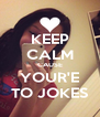 KEEP CALM CAUSE YOUR'E TO JOKES - Personalised Poster A4 size
