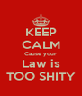 KEEP CALM Cause your Law is TOO SHITY - Personalised Poster A4 size