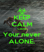KEEP CALM Cause Your never ALONE. - Personalised Poster A4 size